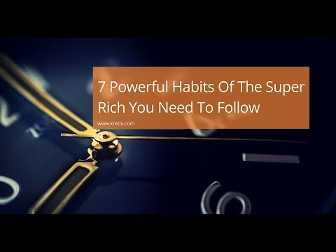 7 Powerful Habits Of The Super Rich You Need To Follow