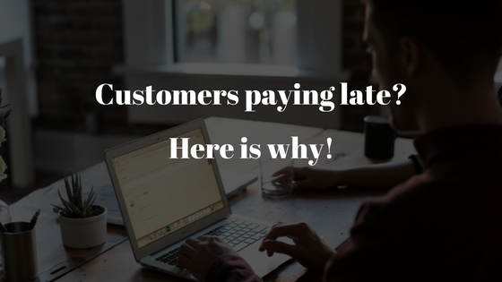 Customers Paying Late? Here is Why!